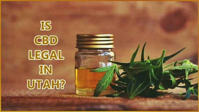 Is CBD Oil Legal In Utah?